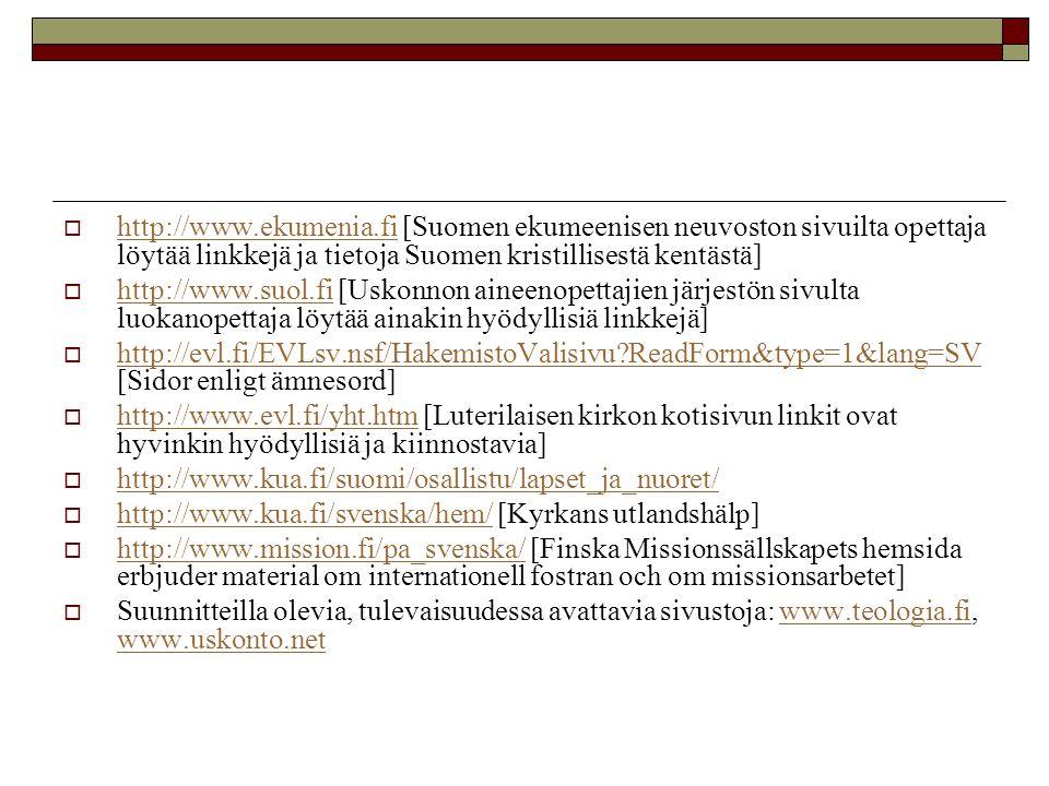 http://www.ekumenia.fi [Suomen ekumeenisen neuvoston sivuilta opettaja löytää linkkejä ja tietoja Suomen kristillisestä kentästä]